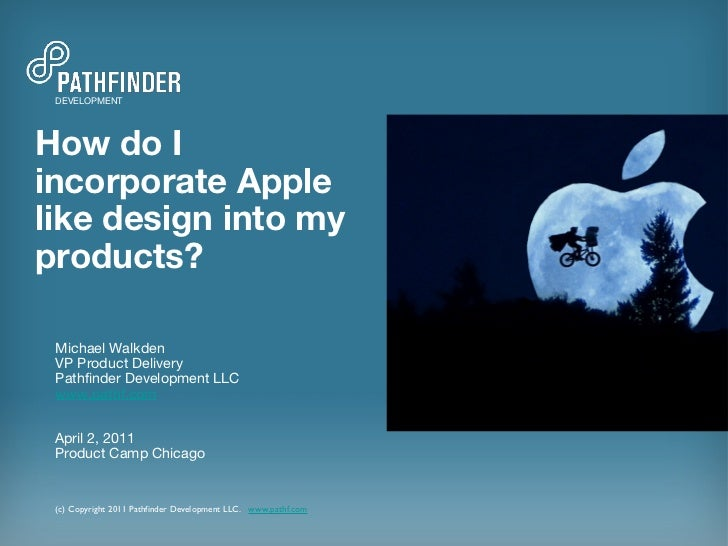 How do I incorporate Apple like design into my products? Michael Walkden VP Product Delivery Pathfinder Development LLC ww...