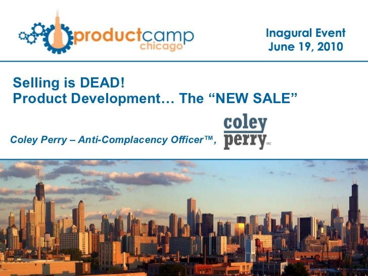 """Selling is DEAD!  Product Development… The """"NEW SALE"""" Coley Perry – Anti-Complacency Officer™,"""