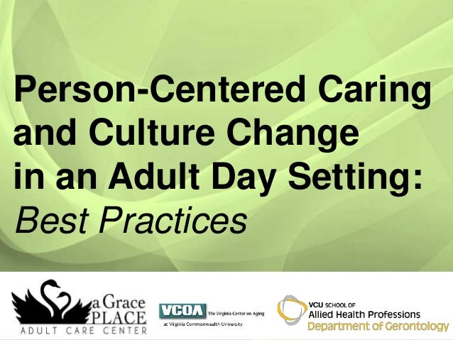 Person-Centered Caring and Culture Change in an Adult Day Setting: Best Practices
