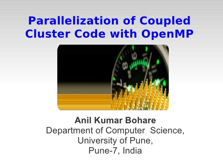 Parallelization of Coupled Cluster Code with OpenMP Anil Kumar Bohare Department of Computer  Science, University of Pune,...
