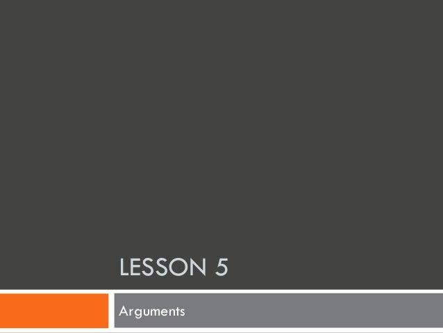 LESSON 5 Arguments