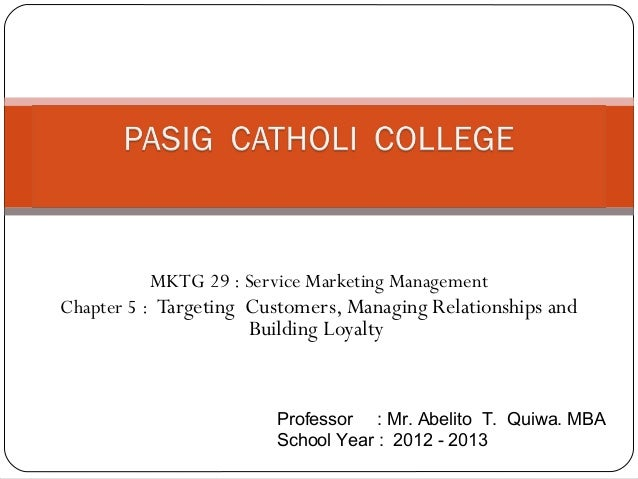 MKTG 29 : Service Marketing ManagementChapter 5 : Targeting Customers, Managing Relationships and                     Buil...