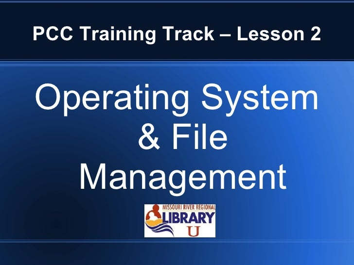 PCC Training Track – Lesson 2 <ul><li>Operating System & File Management </li></ul>