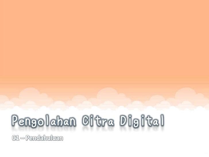 Pengolahan Citra DigitalLatar BelakangMata adalah indra terbaik yang dimiliki oleh manusia sehingga citra (gambar) memegan...
