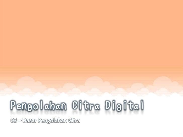 Pengertian Citra DigitalSecara umum, pengolahan citra digital menunjuk pada pemrosesan gambar 2 dimensi menggunakancompute...
