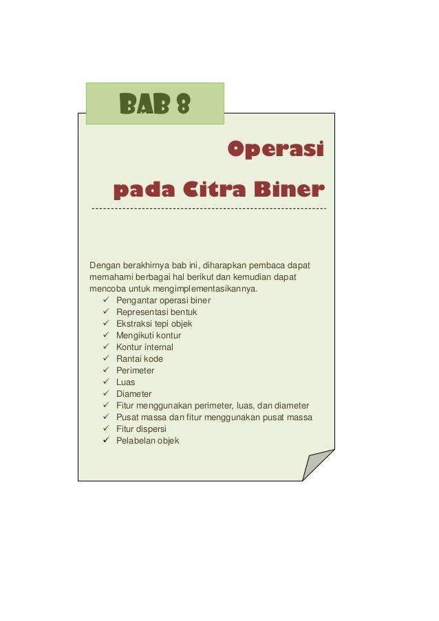 BAB 8 Operasi pada Citra Biner  Dengan berakhirnya bab ini, diharapkan pembaca dapat memahami berbagai hal berikut dan kem...