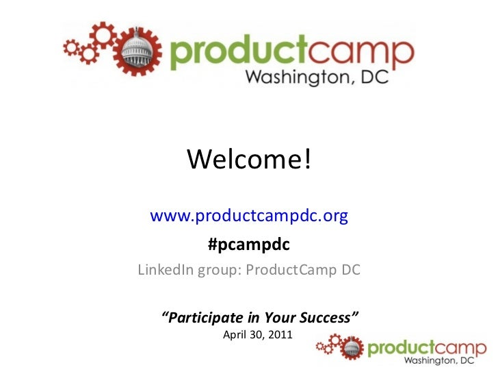 Welcome! www.productcampdc.org #pcampdc LinkedIn group: ProductCamp DC