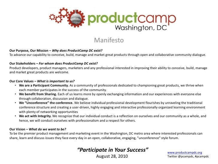Manifesto<br />Our Purpose, Our Mission – Why does ProductCamp DC exist?<br />To advance our capability to conceive, build...