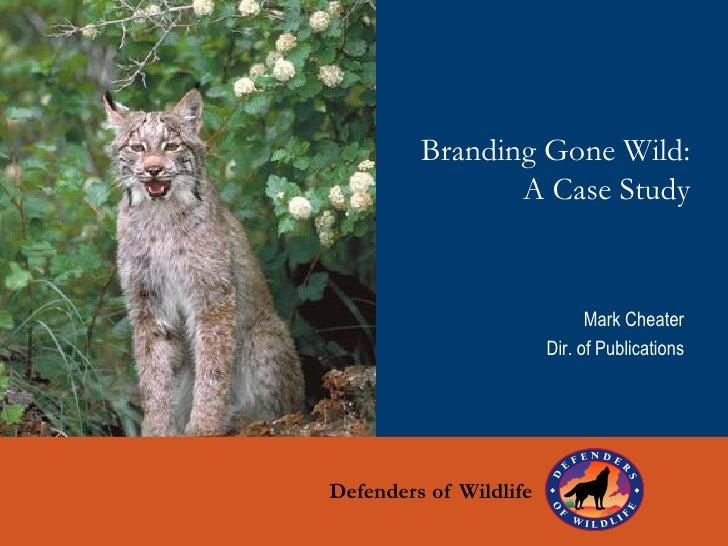 Branding Gone Wild:                 A Case Study                                 Mark Cheater                         Dir....
