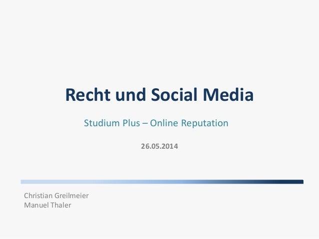 Recht und Social Media 26.05.2014 Studium Plus – Online Reputation Christian Greilmeier Manuel Thaler