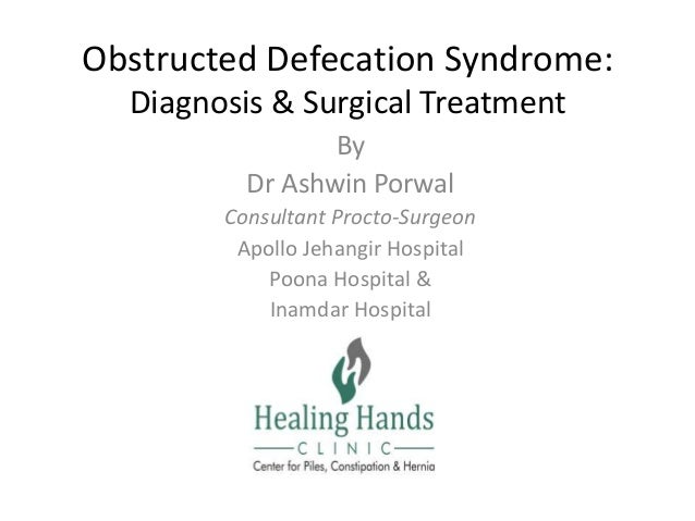Obstructed Defecation Syndrome: Diagnosis & Surgical Treatment By Dr Ashwin Porwal Consultant Procto-Surgeon Apollo Jehang...