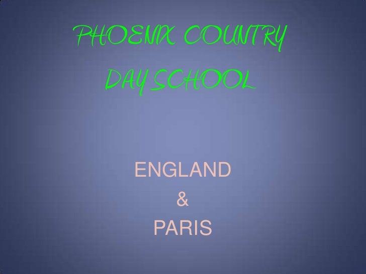 PHOENIX COUNTRY DAY SCHOOL<br />ENGLAND<br />& <br />PARIS<br />