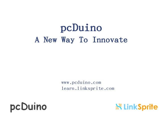 pcDuino A New Way To Innovate  www.pcduino.com learn.linksprite.com