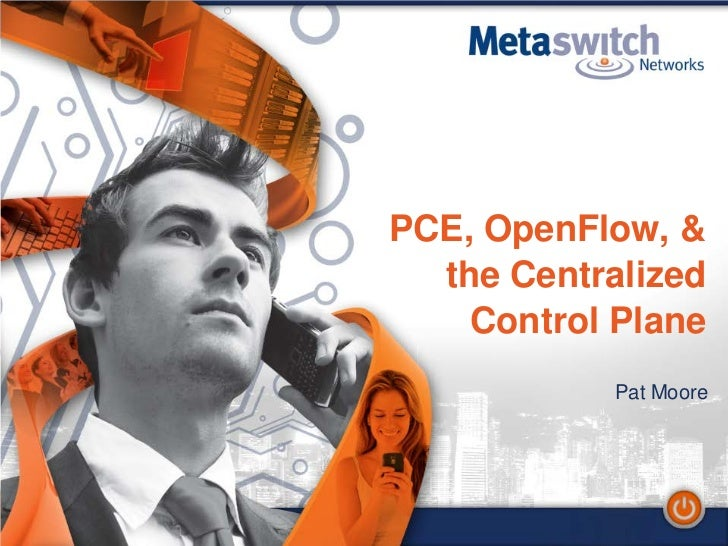 1PCE, OpenFlow, &  the Centralized    Control Plane            Pat Moore