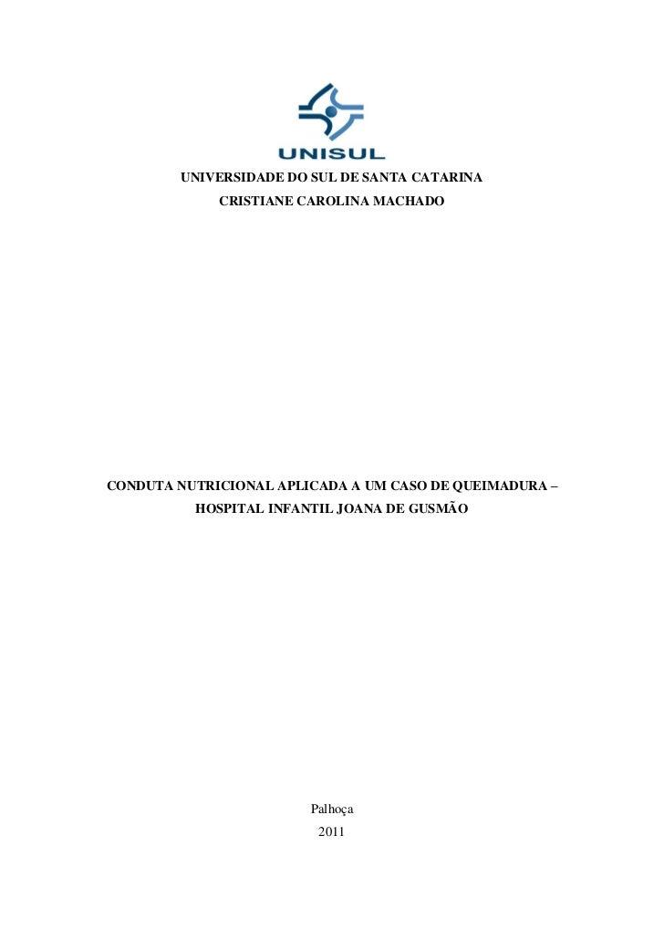 UNIVERSIDADE DO SUL DE SANTA CATARINA             CRISTIANE CAROLINA MACHADOCONDUTA NUTRICIONAL APLICADA A UM CASO DE QUEI...