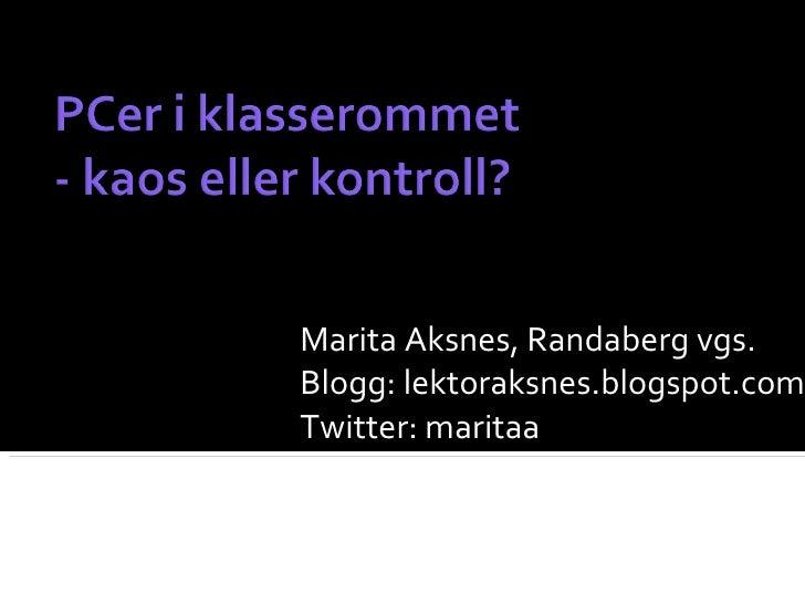 Marita Aksnes, Randaberg vgs. Blogg: lektoraksnes.blogspot.com Twitter: maritaa
