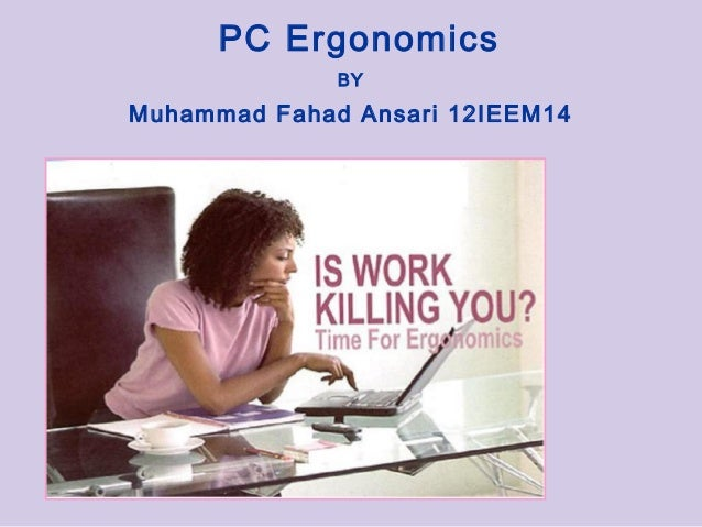 Pc ergonomics BY Muhammad Fahad Ansari 12IEEM14