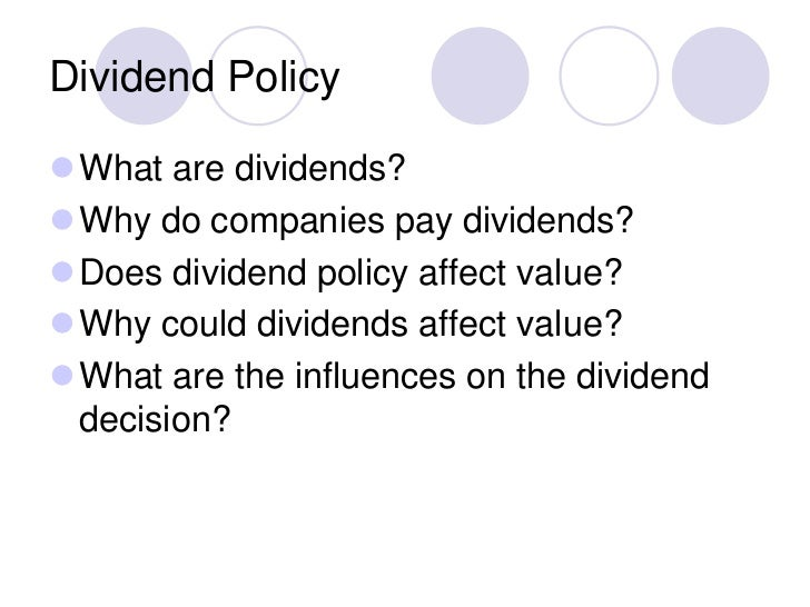 Dividend PolicyWhat are dividends?Why do companies pay dividends?Does dividend policy affect value?Why could dividends...