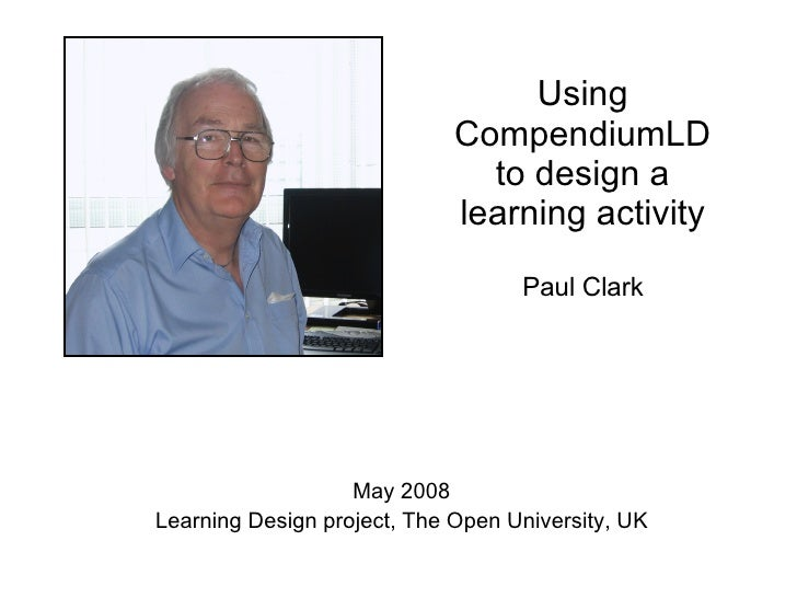 Using CompendiumLD to design a learning activity Paul Clark THIS SLIDECAST HAS BEEN SUPERCEDED Please go to  http://www.sl...