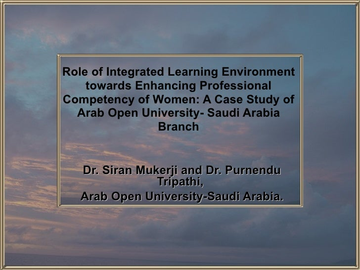 Role of Integrated Learning Environment towards Enhancing Professional Competency of Women: A Case Study of Arab Open Univ...