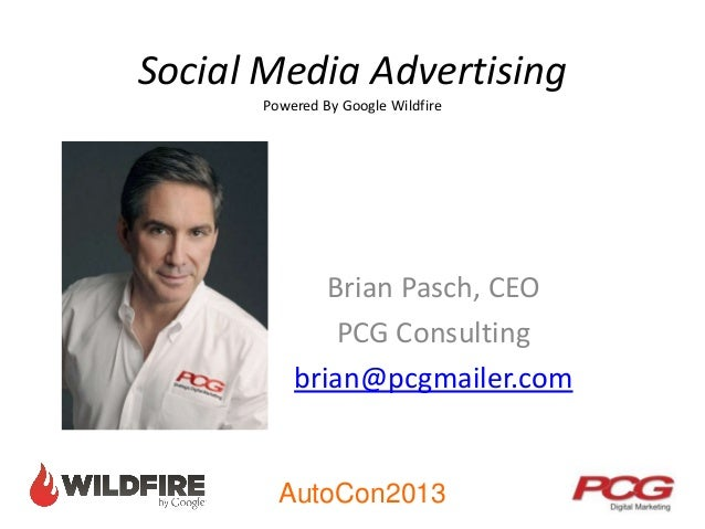 AutoCon2013 Social Media Advertising Powered By Google Wildfire Brian Pasch, CEO PCG Consulting brian@pcgmailer.com