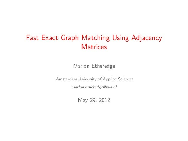 Fast Exact Graph Matching Using Adjacency                 Matrices                 Marlon Etheredge         Amsterdam Univ...