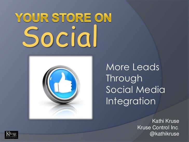 Your Store on<br />Social<br />More Leads Through <br />Social Media Integration<br />Kathi Kruse<br />Kruse Control Inc.<...