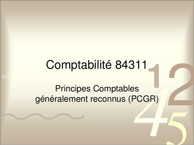 Comptabilité 84311  42  5  0011 0010 1010 1101 0001 0100 1011  1 Principes Comptables  généralement reconnus (PCGR)