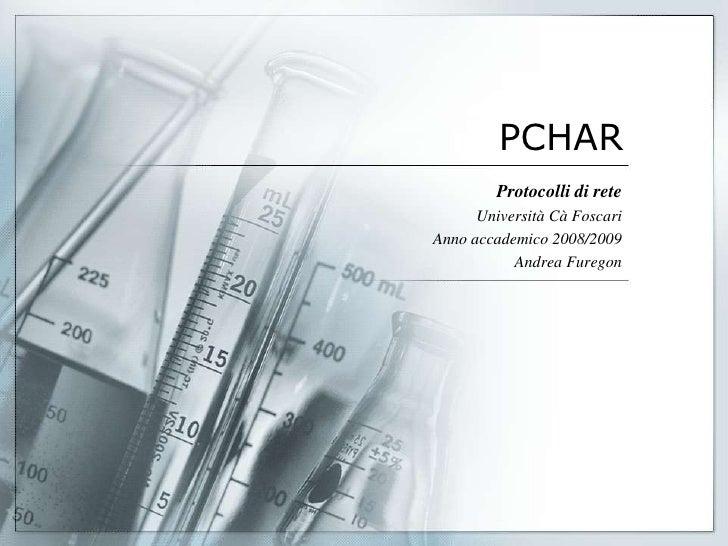 PCHAR          Protocolli di rete       Università Cà Foscari Anno accademico 2008/2009            Andrea Furegon