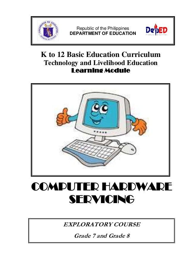 K to 12 Basic Education CurriculumTechnology and Livelihood EducationLearning ModuleCOMPUTER HARDWARESERVICINGEXPLORATORY ...