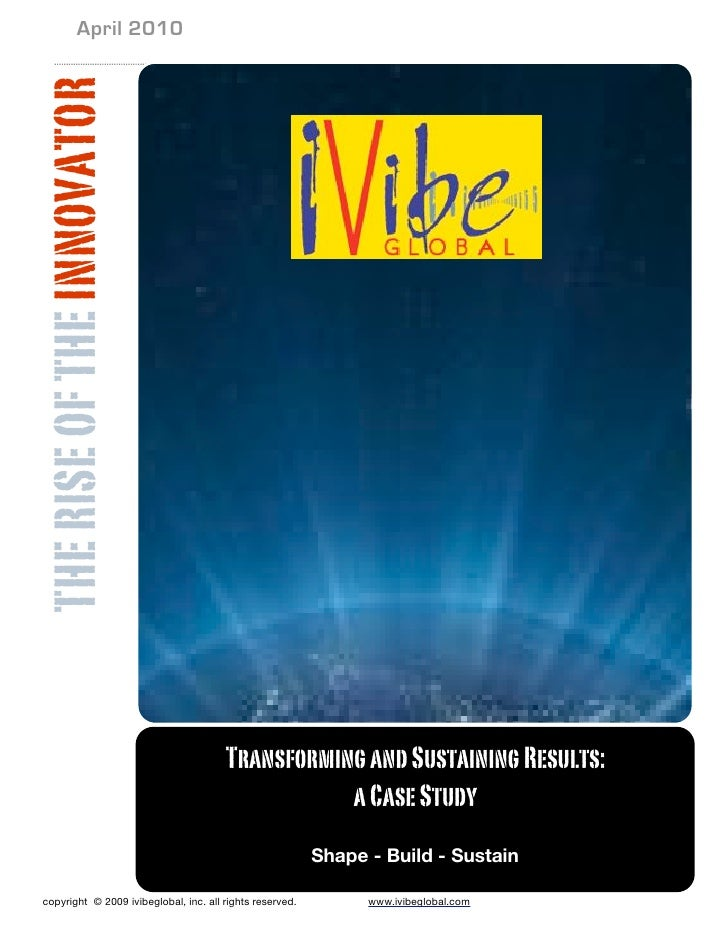 April 2010  THE RISE OF THE INNOVATOR                                             Transforming and Sustaining Results:    ...