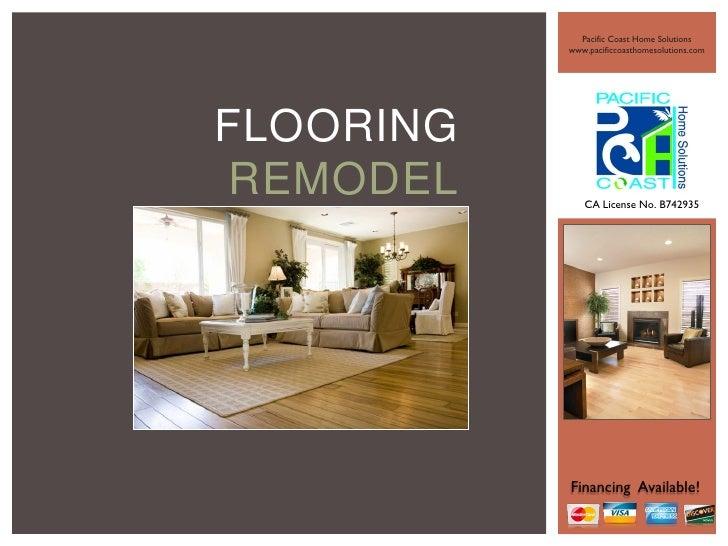 Pacific Coast Home Solutions           www.pacificcoasthomesolutions.comFLOORINGREMODEL       CA License No. B742935      ...