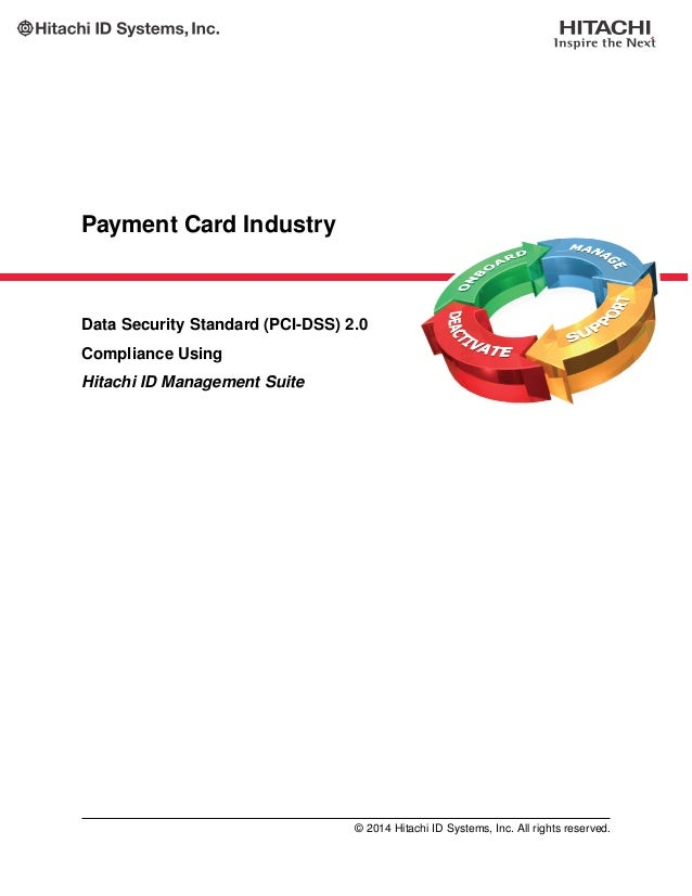 Payment Card Industry Data Security Standard (PCI-DSS) 2.0 Compliance Using Hitachi ID Management Suite © 2014 Hitachi ID ...
