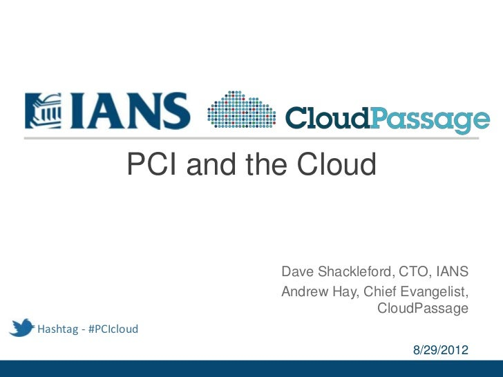 PCI and the Cloud                          Dave Shackleford, CTO, IANS                          Andrew Hay, Chief Evangeli...