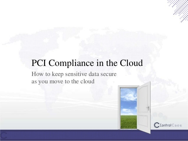PCI Compliance in the CloudHow to keep sensitive data secureas you move to the cloud