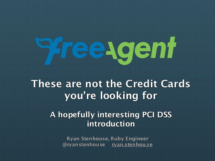 These are not the Credit Cards      you're looking for   A hopefully interesting PCI DSS            introduction       Rya...
