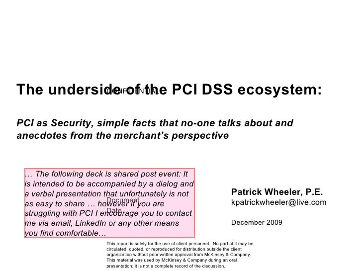 The underside of the PCI DSS ecosystem:   PCI as Security, simple facts that no-one talks about and anecdotes from the mer...