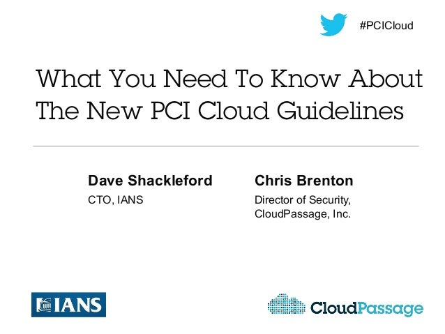 #PCICloudWhat You Need To Know AboutThe New PCI Cloud Guidelines   Dave Shackleford   Chris Brenton   CTO, IANS          D...