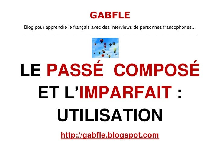 3576955-280035<br />LE PASSÉ  COMPOSÉ ET L'IMPARFAIT: UTILISATION<br />http://gabfle.blogspot.com <br />LE PASSÉ  COMPOSÉ...