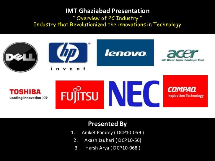 "IMT Ghaziabad Presentation"" Overview of PC Industry ""Industry that Revolutionized the innovations in Technology<br />Prese..."