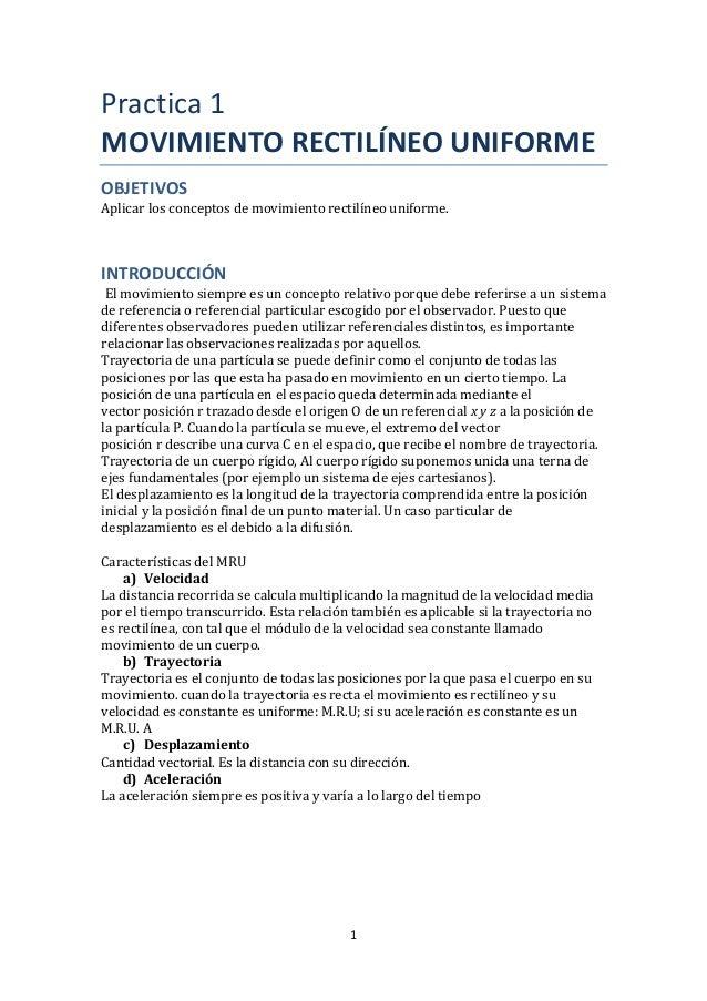 1  Practica 1  MOVIMIENTO RECTILÍNEO UNIFORME  OBJETIVOS  Aplicar los conceptos de movimiento rectilíneo uniforme.  INTROD...