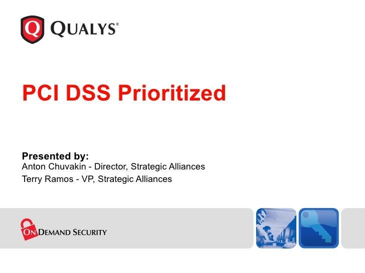 PCI DSS Prioritized Presented by: Anton Chuvakin - Director, Strategic Alliances Terry Ramos - VP, Strategic Alliances