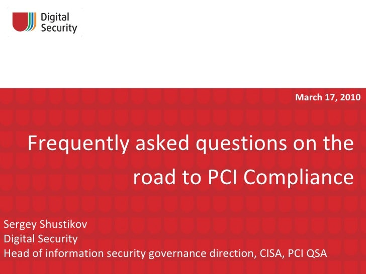 Frequently asked questions on the road to   PCI Compliance Sergey Shustikov Digital Security Head of information security ...