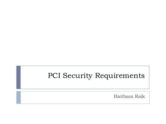 PCI Security Requirements                Haitham Raik
