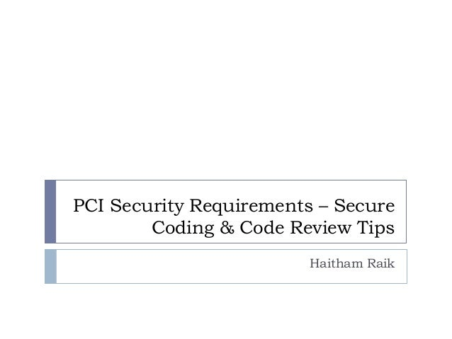 PCI Security Requirements – Secure Coding & Code Review Tips Haitham Raik