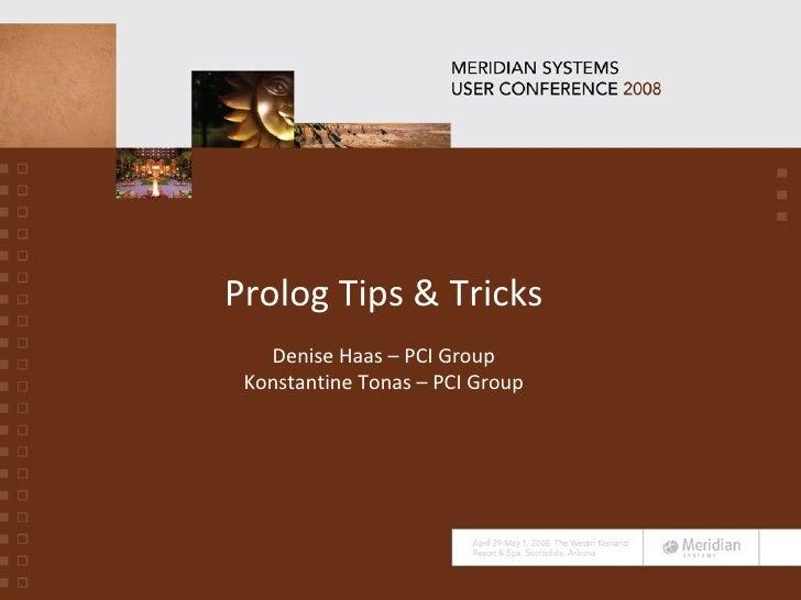 Prolog Tips & Tricks Denise Haas – PCI Group Konstantine Tonas – PCI Group