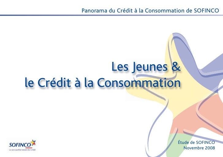 Panorama du Crédit à la Consommation de SOFINCO                 Les Jeunes &le Crédit à la Consommation                   ...