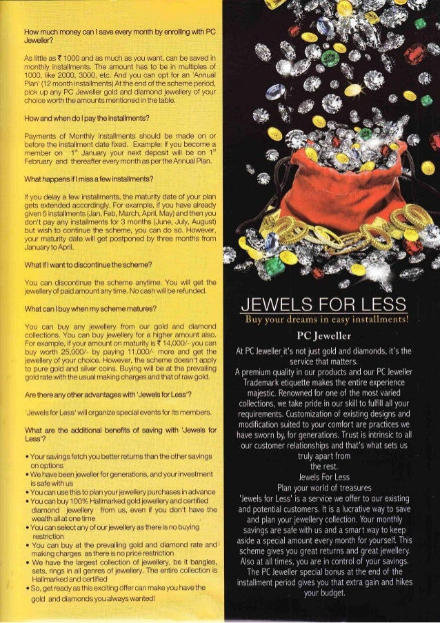 How much money can I save every month by enrolling with PC Jeweller? As little as t 1000 and as much as you want, can be s...
