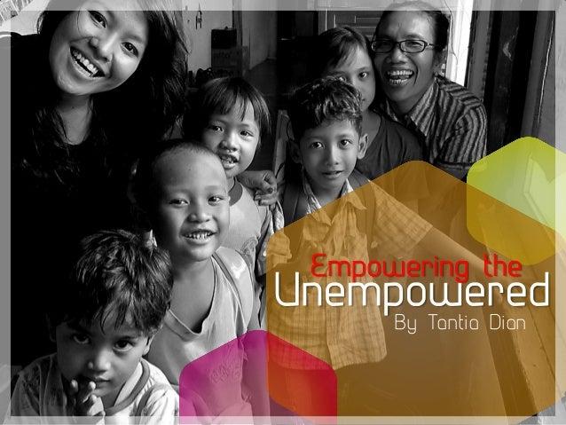 Empowering theUnempoweredBy Tantia Dian