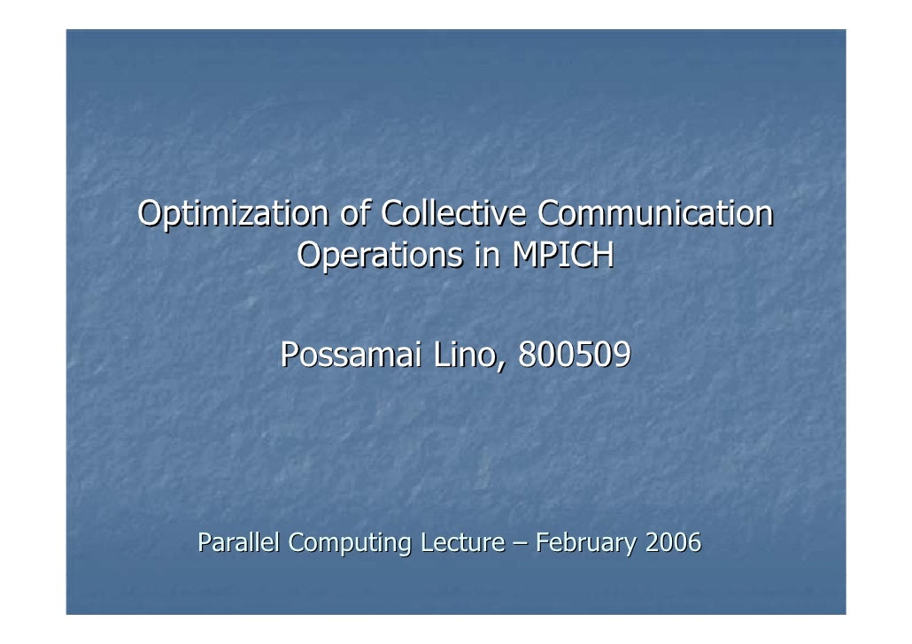 Optimization of Collective Communication           Operations in MPICH           Possamai Lino, 800509        Parallel Com...